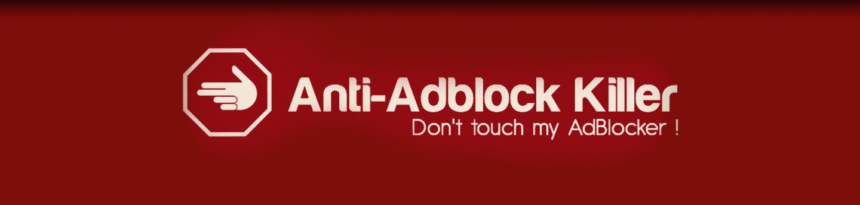 Anti Adblock Killer : En Finir Avec Les Bloqueurs D'Adblock